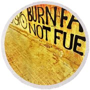 Burn Fat Not Fuel  Round Beach Towel