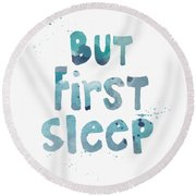 But First Sleep Round Beach Towel