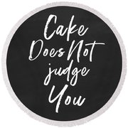 Cake Does Not Judge- Art By Linda Woods Round Beach Towel