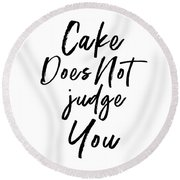 Cake Does Not Judge White- Art By Linda Woods Round Beach Towel