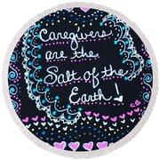 Caregivers Are The Salt Of The Earth Round Beach Towel