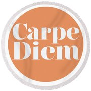 Carpe Diem - Seize The Day Round Beach Towel