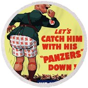 Catch Him With His Panzers Down Round Beach Towel