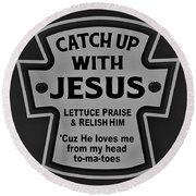 Round Beach Towel featuring the photograph Catch Up With Jesus B W by Rob Hans
