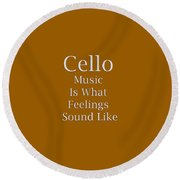 Cello Is What Feelings Sound Like 5592.02 Round Beach Towel