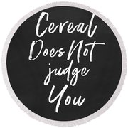 Cereal Does Not Judge -art By Linda Woods Round Beach Towel