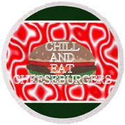 Chill And Eat Cheeseburgers Round Beach Towel
