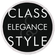 Class, Elegance, Style - Minimalist Print - Typography - Quote Poster Round Beach Towel
