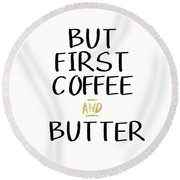Coffee And Butter- Art By Linda Woods Round Beach Towel