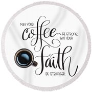 Round Beach Towel featuring the mixed media Coffee And Faith by Nancy Ingersoll