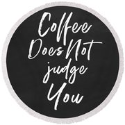 Coffee Does Not Judge- Art By Linda Woods Round Beach Towel