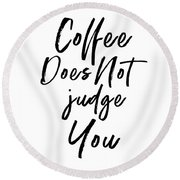 Coffee Does Not Judge White- Art By Linda Woods Round Beach Towel