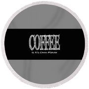 Coffee Is It's Own Flavor Mug Round Beach Towel