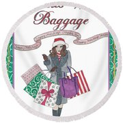 Comes With Baggage - Holiday Round Beach Towel
