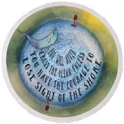 Courage To Lose Sight Of The Shore Mini Ocean Planet World Round Beach Towel