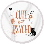 Cute But Psycho Cat Round Beach Towel