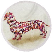 Round Beach Towel featuring the painting Dachshund / Sausage Dog Watercolor Painting / Typographic Art by Ayse and Deniz
