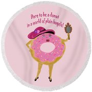 Dare To Be A Donut Round Beach Towel