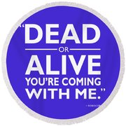 Dead Or Alive Round Beach Towel