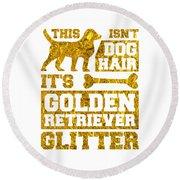 Dog Lover Its Not Dog Hair It Is Golden Retriever Glitter Gold Round Beach Towel