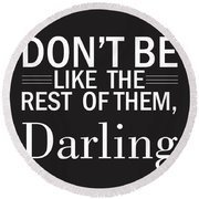 Don't Be Like The Rest Of Them, Darling Round Beach Towel
