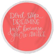 Don't Stop Dreaming Round Beach Towel