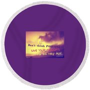 Don't Think Positive Round Beach Towel