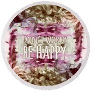 Don't Worry Be Happy Round Beach Towel by Bonnie Bruno