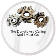 Donuts Calling- Art By Linda Woods Round Beach Towel