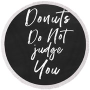 Donuts Do Not Judge- Art By Linda Woods Round Beach Towel