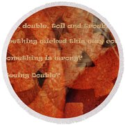 Double, Double, Toil And Trouble Round Beach Towel