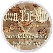 Down The Shore - Mantoloking Beach, New Jersey Round Beach Towel