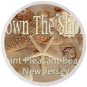 Down The Shore - Point Pleasant Beach, New Jersey Round Beach Towel
