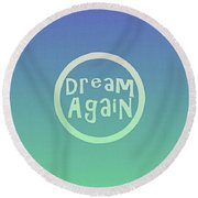 Dream Again Round Beach Towel