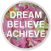 Dream Believe Achieve- Art By Linda Woods Round Beach Towel