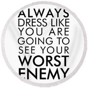 Dress Like You're Going To See Your Worst Enemy - Minimalist Print - Typography - Quote Poster Round Beach Towel