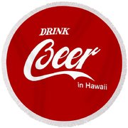 Drink Beer In Hawaii Round Beach Towel by Gina Dsgn