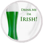 Drink Me I'm Irish Round Beach Towel
