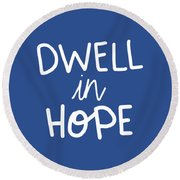 Dwell In Hope Round Beach Towel