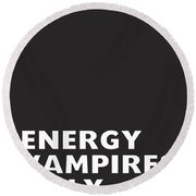 Energy Vampires Only- Art By Linda Woods Round Beach Towel