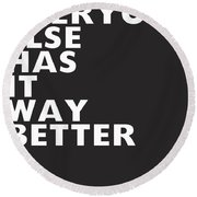 Everyone Else Has It Better- Art By Linda Woods Round Beach Towel