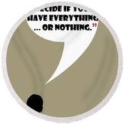 Everything Or Nothing - Mad Men Poster Don Draper Quote Round Beach Towel