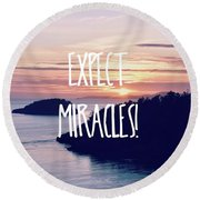 Round Beach Towel featuring the photograph Expect Miracles by Robin Dickinson