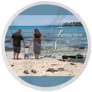 Family Time Is Sacred Time Round Beach Towel