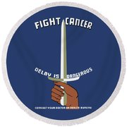 Fight Cancer - Delay Is Dangerous Round Beach Towel