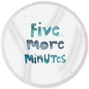 Five More Minutes Round Beach Towel by Linda Woods