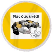 Flat Out Tired Round Beach Towel