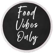 Food Vibes Only- Art By Linda Woods Round Beach Towel