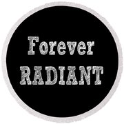 Forever Radiant - Positive Quote Prints Round Beach Towel