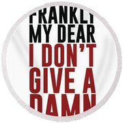 Frankly My Dear, I Don't Give A Damn - Minimalist Print - Typography - Quote Poster Round Beach Towel